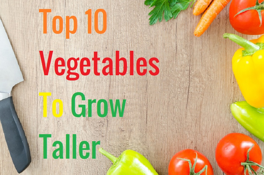 Top 10 Vegetables To Grow Taller